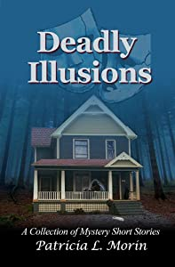 Deadly Illusions: A Collection of Mystery Short Stories