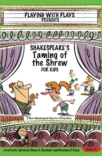 Shakespeare's Taming of the Shrew for Kids: 3 Short Melodramatic Plays for 3 Group Sizes (Playing with Plays) (Volume 7)