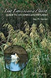img - for The Louisiana Coast: Guide to an American Wetland (Gulf Coast Books, sponsored by Texas A&M University-Corpus Christi) book / textbook / text book