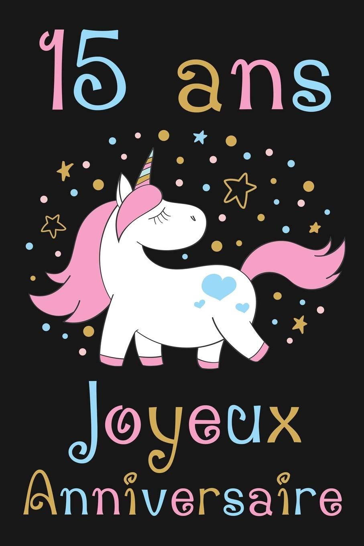 15 Ans Joyeux Anniversaire Cadeau Anniversaire Fille 15 Ans French Edition Publication Anniv 9781692832117 Amazon Com Books