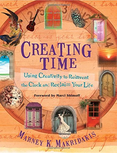 Creating Time: Using Creativity to Reinvent the Clock and Reclaim Your Life by Marney K. Makridakis (2012-04-17)