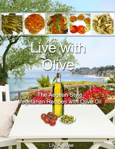 Aegean Olive - Live with Olive - The Aegean Style Vegetarian Recipes with Olive Oil