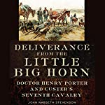 Deliverance from the Little Big Horn: Doctor Henry Porter and Custer's Seventh Cavalry | Joan Nabseth Stevenson