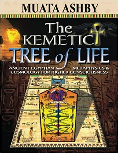 The Kemetic Tree of Life Ancient Egyptian Metaphysics and Cosmology