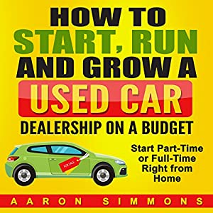 How to Start, Run and Grow a Used Car Dealership on a Budget Audiobook