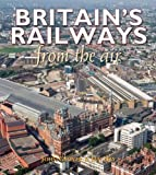Britain's Railways From the Air by Ian Hay front cover