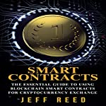 Smart Contracts: The Essential Guide to Using Blockchain Smart Contracts for Cryptocurrency Exchange | Jeff Reed