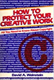 How to Protect Your Creative Work, David A. Weinstein, 0471852694