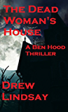 The Dead Woman's House (Ben Hood Thrillers Book 4)