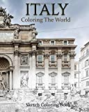 Italy Coloring The World: Sketch Coloring Book (travel coloring adults) (Volume 1)