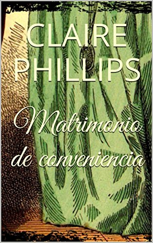 Matrimonio de conveniencia (Spanish Edition) by [Phillips, Claire ]