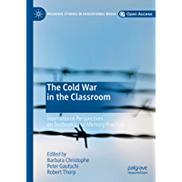 The Cold War in the Classroom: International Perspectives on Textbooks and Memory Practices (Palgrave Studies in Educational Media) (English Edition)