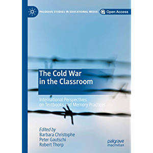 The Cold War in the Classroom: International Perspectives on Textbooks and Memory Practices (Palgrave Studies in…