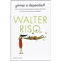 ¿Amar o depender?: Cómo superar el apego afectivo y hacer del amor una experiencia plena y saludable (Biblioteca Walter Riso)
