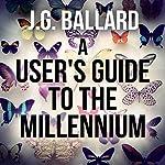 A User's Guide to the Millennium | J. G. Ballard