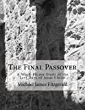 img - for The Final Passover: A Word-Phrase Study of the Last Days of Jesus Christ book / textbook / text book