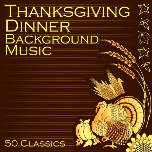 Thanksgiving Dinner Background Music 50 Classics