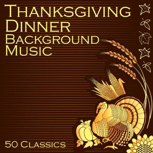 Thanksgiving Dinner Background Music: 50 Classics