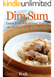 Dim Sum: Learn Your Way around Making the Perfect Traditional Delights (English Edition)