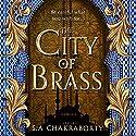 The City of Brass Hörbuch von S. A. Chakraborty Gesprochen von: Soneela Nankani
