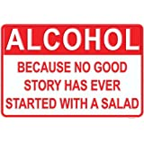 ALCOHOL Because No Good Story Has Ever Started With A Salad – Metal Man Cave Bar Signs – Home Wall Decor