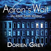 Aaron's Wait: Elliott Smith Mystery, Book 2 | Dorien Grey