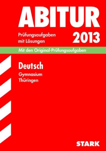 Abitur-Prüfungsaufgaben Gymnasium Thüringen. Aufgabensammlung mit Lösungen/Deutsch 2012: Mit den Original-Prüfungsaufgaben Jahrgänge 2008-2011 mit Lösungen.