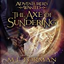 The Axe of Sundering: Adventurers Wanted, Book 5 Audiobook by M. L. Forman Narrated by M. L. Forman
