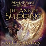 The Axe of Sundering: Adventurers Wanted, Book 5 | M. L. Forman