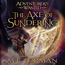 The Axe of Sundering: Adventurers Wanted, Book 5 Audiobook by M. L. Forman Narrated by Kirby Heyborne