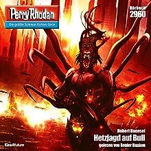 Hetzjagd auf Bull (Perry Rhodan 2960) Hörbuch von Hubert Haensel Gesprochen von: Renier Baaken