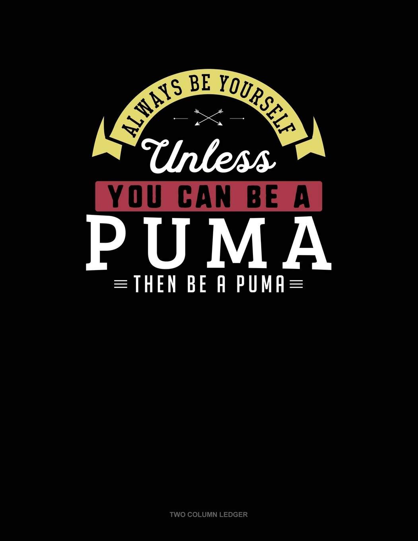 Por qué no Derecho sencillo  Amazon.com: Always Be Yourself Unless You Can Be A Puma Then Be A Puma: Two  Column Ledger (9781790968923): Novelty, Blue Cloud: Books