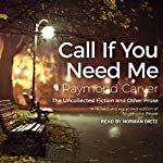 Call If You Need Me: The Uncollected Fiction and Other Prose | Raymond Carver,William L. Stull