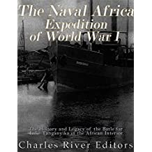 The Naval Africa Expedition of World War I: The History and Legacy of the Battle for Lake Tanganyika in the African Interior