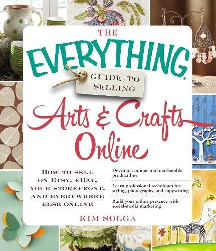The Everything Guide To Selling Arts Crafts Online How To Sell On Etsy Ebay Your Storefront And Everywhere Else Online Solga Kim 9781440559198 Amazon Com Books