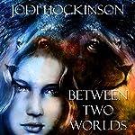 Between Two Worlds: Lion Clan Series, Book 1 | Jodi Hockinson