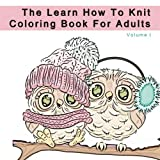 The Learn How to Knit Coloring Book for Adults: Anti Stress Coloring with Knitting and Crocheting Tips for Beginners