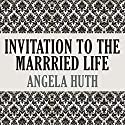 Invitation to the Married Life Audiobook by Angela Huth Narrated by Matt Wilkinson