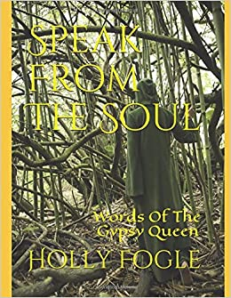 Speak From The Soul: Words Of The Gypsy Queen: Holly Fogle