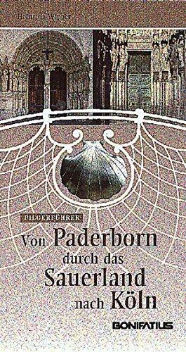 Von Paderborn durch das Sauerland nach Köln: Ein Pilgerführer