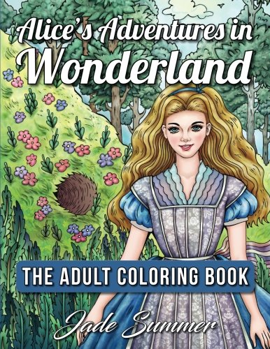 Alice's Adventures in Wonderland: An Adult Coloring Book with Fantasy Themes and Mythical Creatures (Based on the Classic Fairy Tale by Lewis Caroll) [Jade Summer] (Tapa Blanda)
