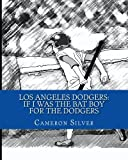 img - for Los Angeles Dodgers: If I was the Bat Boy for the Dodgers book / textbook / text book