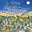 The Town Around the Bend: Bedtime Stories and Songs Performance by Bill Harley Narrated by Bill Harley