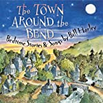 The Town Around the Bend: Bedtime Stories and Songs | Bill Harley