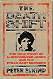img - for The Death Shift: The True Story of Nurse Genene Jones and the Texas Baby Murders by Peter Elkind (1989-08-04) book / textbook / text book