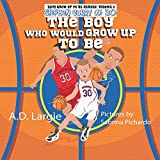 Stephen Curry #30: The Boy Who Would Grow Up To Be: Stephen Curry Basketball Player Children's Book (Boys Grow Up To Be Heroes)