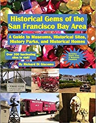 Historical Gems of the San Francisco Bay Area: A Guide to Museums, Historical Sites, History Parks, and Historical Homes