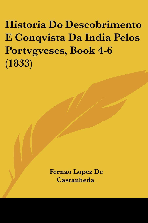 Download Historia Do Descobrimento E Conqvista Da India Pelos Portvgveses, Book 4-6 (1833) (English and Portuguese Edition) pdf