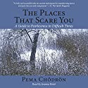 The Places That Scare You: A Guide to Fearlessness in Difficult Times Audiobook by Pema Chödrön Narrated by Joanna Rotte