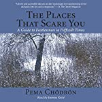 The Places That Scare You: A Guide to Fearlessness in Difficult Times | Pema Chödrön
